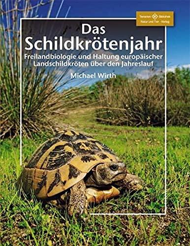Das Schildkrötenjahr: Freilandbiologie und Haltung europäischer Landschildkröten über den Jahresverlauf (Terrarien-Bibliothek)